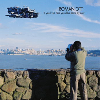 Roman Ott - If You Lived Here You'd Be Home by Now