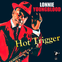 Lonnie Youngblood - Hot Trigger