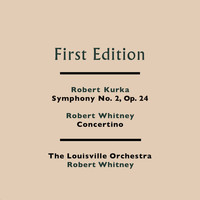 The Louisville Orchestra and Robert Whitney - Robert Kurka: Symphony No. 2, Op. 24 - Robert Whitney: Concertino