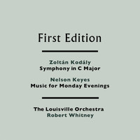 The Louisville Orchestra and Robert Whitney - Zoltán Kodály: Symphony in C Major - Nelson Keyes: Music for Monday Evenings