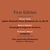 The Louisville Orchestra and Robert Whitney - Ernst Toch: Jephta, Rhapsodic Poem (Symphony No. 5), Op. 89 - Harry Somers: Passacaglia & Fugue for Orchestra - Francois Morel: Antiphonie