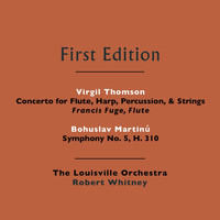 The Louisville Orchestra and Robert Whitney - Bohuslav Martinů: Symphony No. 5, H. 310 - Virgil Thomson: Concerto for Flute, Strings, Harp, & Percussion
