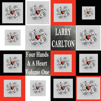 Larry Carlton - Four Hands & a Heart, Vol. 1