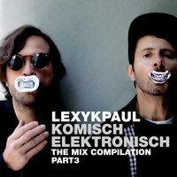Lexy & K-Paul - Komisch Elektronisch Part 3 (The Mix Compilation)