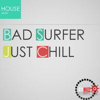 Bad Surfer - Just Chill