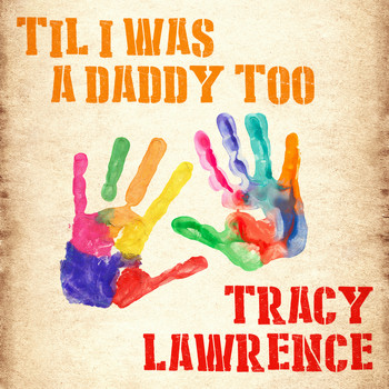 Tracy Lawrence - Til I Was a Daddy Too
