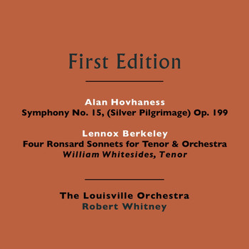 The Louisville Orchestra and Robert Whitney - Alan Hovhaness: Symphony No. 15, (Silver Pilgrimage) Op. 199 - Lennox Berkeley: Four Ronsard Sonnets for Tenor & Orchestra