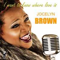 Jocelyn Brown - I Want to Know Where Love Is