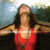 Joan As Police Woman - The Deep Field