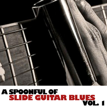 Various Artists - A Spoonful of Slide Guitar Blues, Vol. 1