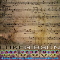 Luke Gibson - Lose Your Mind In The Groove EP