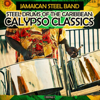 Jamaican Steel Band - Steel Drums of the Caribbean: Calypso Classics (Digitally Remastered)