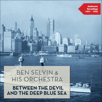 Ben Selvin & His Orchestra - Between the Devil and the Deep Blue Sea (Authentic Recordings 1931 - 1932)