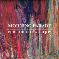 Morning Parade - Pure Adulterated Joy
