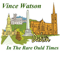 Vince Watson - Dublin in the Rare Ould Times
