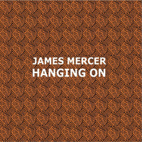 James Mercer - Hanging On