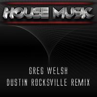 Greg Welsh - House Music (Dustin Rocksville Remix)