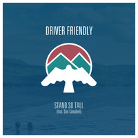 Driver Friendly - Stand So Tall (feat. Dan Campbell) - Single