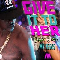 Mr Vegas - Give It To Her (Dance Remix) - Single