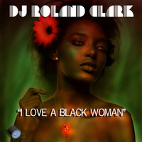 DJ Roland Clark - I Love A Black Woman