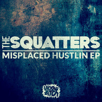 The Squatters - Misplaced Hustlin EP