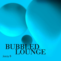 Jazzy B - Bubbled Lounge
