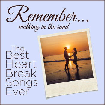 Various Artists - Remember (Walking in the Sand): The Best Heartbreak Songs Ever with Only the Lonely, Crazy, I'm so Lonesome I Could Cry, And More!