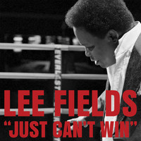 Lee Fields & The Expressions - Just Can't Win