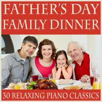 Music Box Angels - Father's Day Dinner: 30 Relaxing Piano Classics for a Family Meal