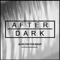 After Dark - Alive for the Night