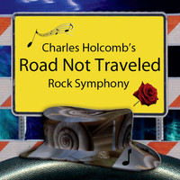 Charles Holcomb - Charles Holcomb's Road Not Traveled (Rock Symphony)