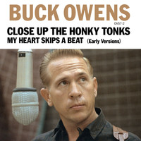 Buck Owens - Close Up The Honky Tonks (Early Version) / My Heart Skips A Beat (Early Version)