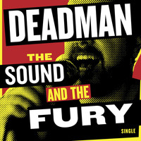 Deadman - The Sound and the Fury