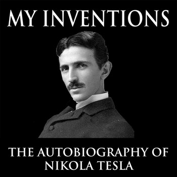 Jason McCoy - My Inventions: The Autobiography of Nikola Tesla