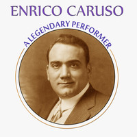 Enrico Caruso - A Legendary Performer (Digitally Remastered)