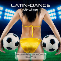 Dj-Chart - Latin Dance - Football Party Dance Hits 2014
