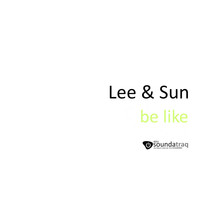 Lee & Sun - Be Like
