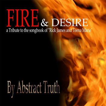 Abstract Truth - Fire & Desire: Tribute to the Songbook of Rick James and Teena Marie, Vol. 1