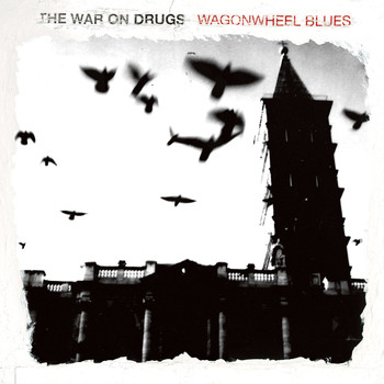 The War On Drugs - Wagonwheel Blues