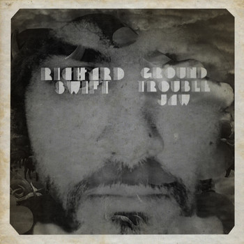 Richard Swift - Ground Trouble Jaw