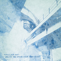 Porcelain Raft - Unless You Speak From Your Heart b/w Something In Between
