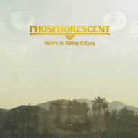 Phosphorescent - Here's To Taking It Easy