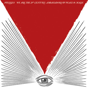 Foxygen - We Are the 21st Century Ambassadors of Peace & Magic