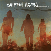 Catfish Haven - Good Friends