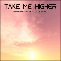 BotoxBrain feat. LushGirl - Take Me Higher
