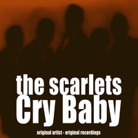 The Scarlets - Cry Baby
