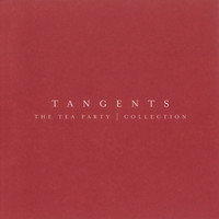 The Tea Party - Tangents - The Tea Party Collection