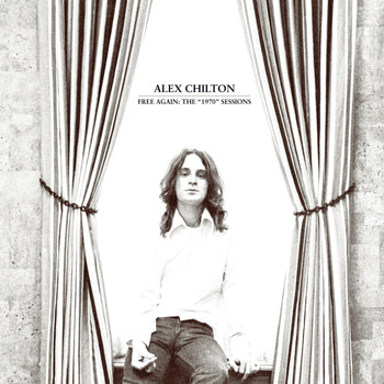"Alex Chilton - Free Again: The ""1970"" Sessions"