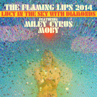 The Flaming Lips - Lucy in the Sky with Diamonds (feat. Miley Cyrus & Moby)