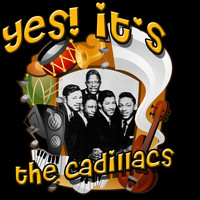 The Cadillacs - Yes! It's The Cadillacs